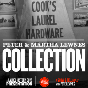 Enjoy rare, original photos and artifacts from Laurel's history, and hear about their origin and significance from collector extraordinaire, Pete Lewnes.